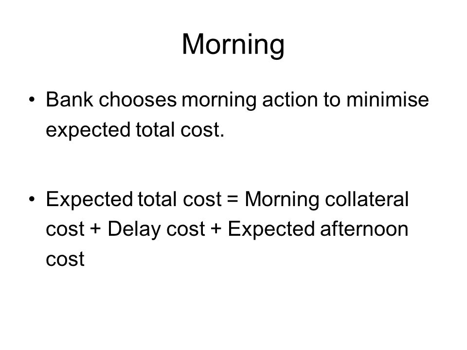 Morning Bank chooses morning action to minimise expected total cost.