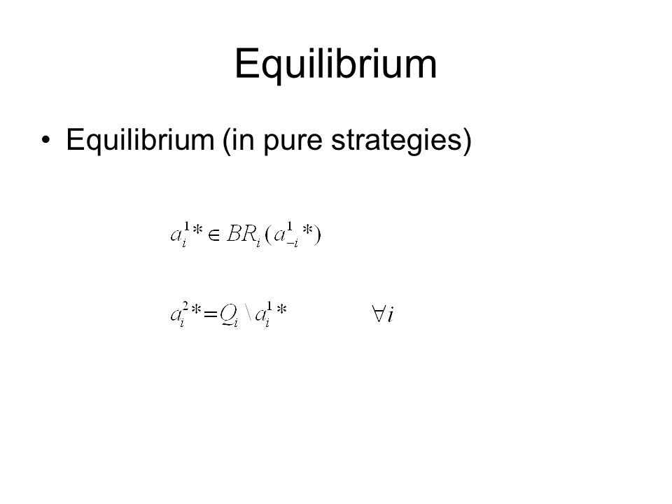 Equilibrium Equilibrium (in pure strategies)