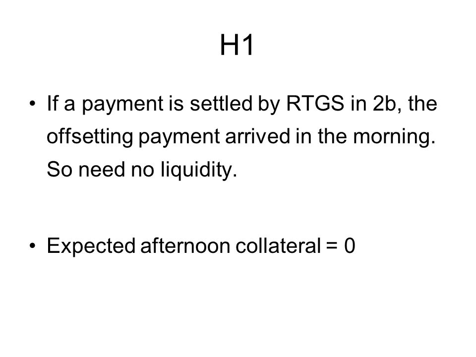 H1 If a payment is settled by RTGS in 2b, the offsetting payment arrived in the morning.