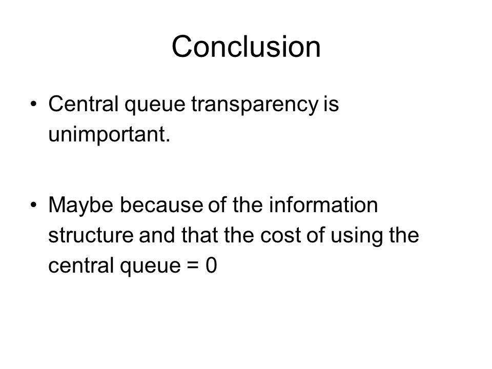 Conclusion Central queue transparency is unimportant.