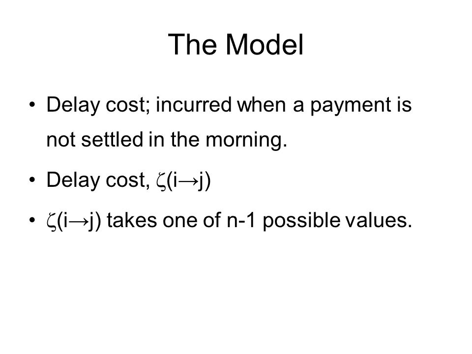 The Model Delay cost; incurred when a payment is not settled in the morning.