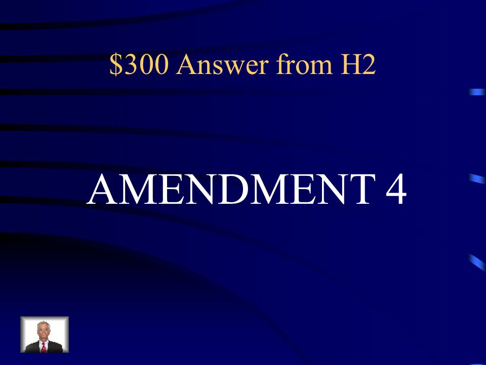 $300 Question from H2 Police can't come into your house without a warrant.