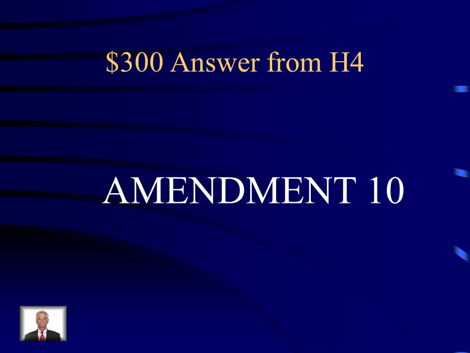 $300 Question from H4 Powers not listed for the national Government belong to the states.