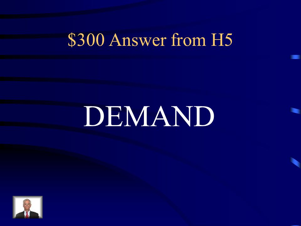 $300 Question from H5 The amount of a product that People are willing to buy.