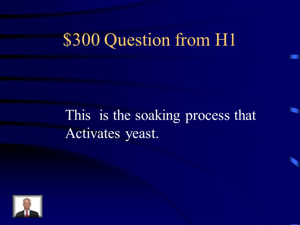 $300 Question from H1 This is the soaking process that Activates yeast.