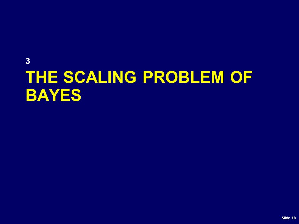 Slide 18 THE SCALING PROBLEM OF BAYES 3
