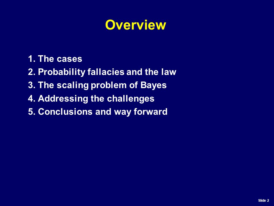 Slide 2 Overview 1. The cases 2. Probability fallacies and the law 3.