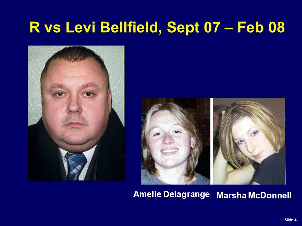 Slide 4 R vs Levi Bellfield, Sept 07 – Feb 08 Amelie Delagrange Marsha McDonnell