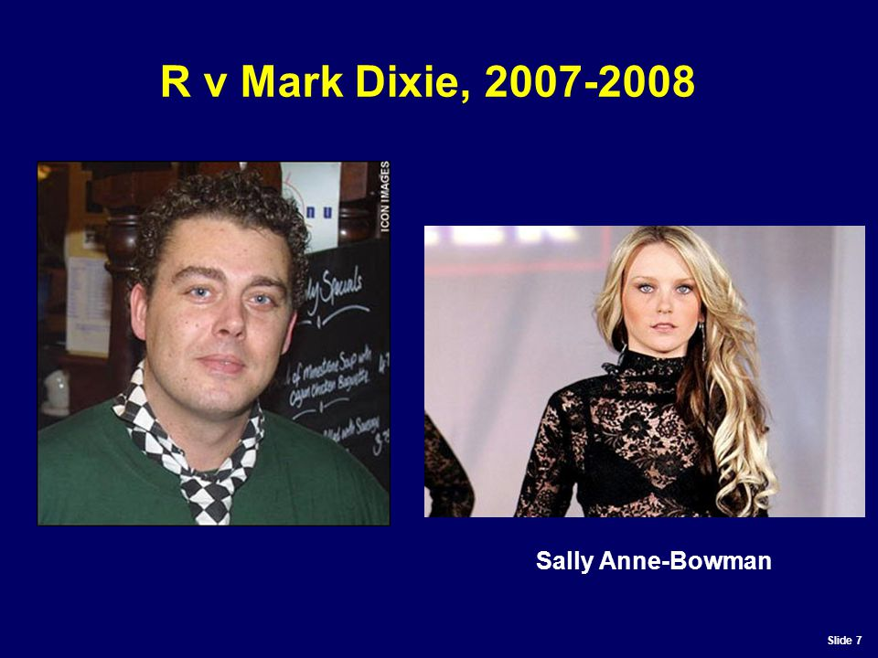 Slide 7 R v Mark Dixie, 2007-2008 Sally Anne-Bowman