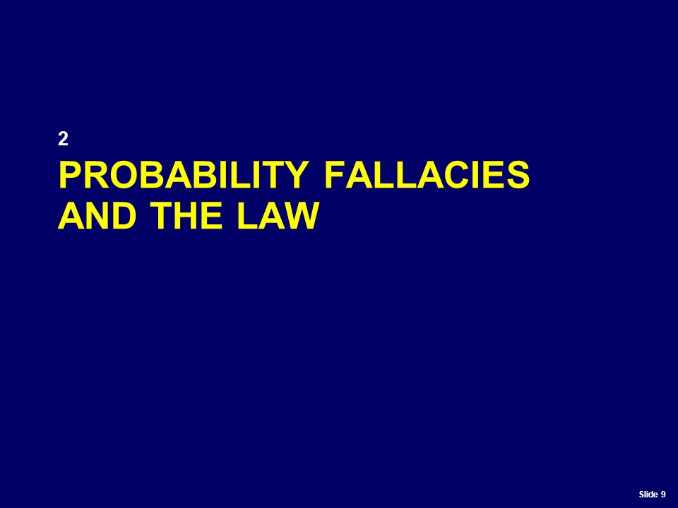 Slide 9 PROBABILITY FALLACIES AND THE LAW 2