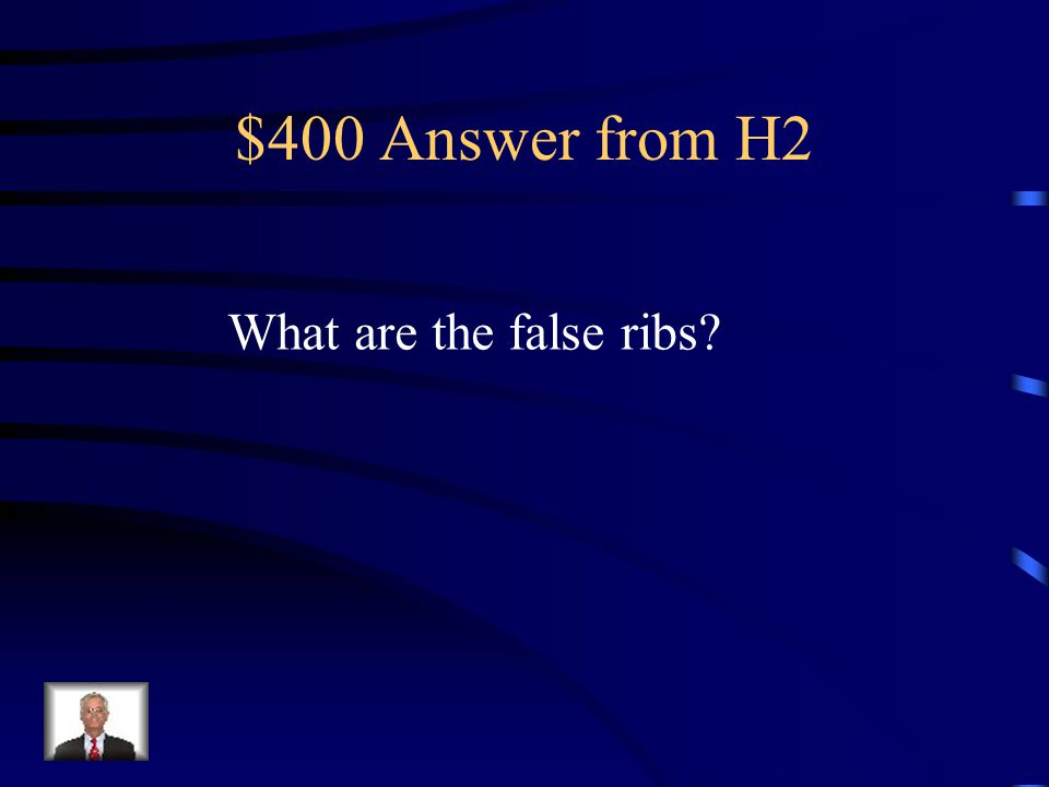 $400 Question from H2 The last 2 pair of ribs, not directly connected to the sternum.