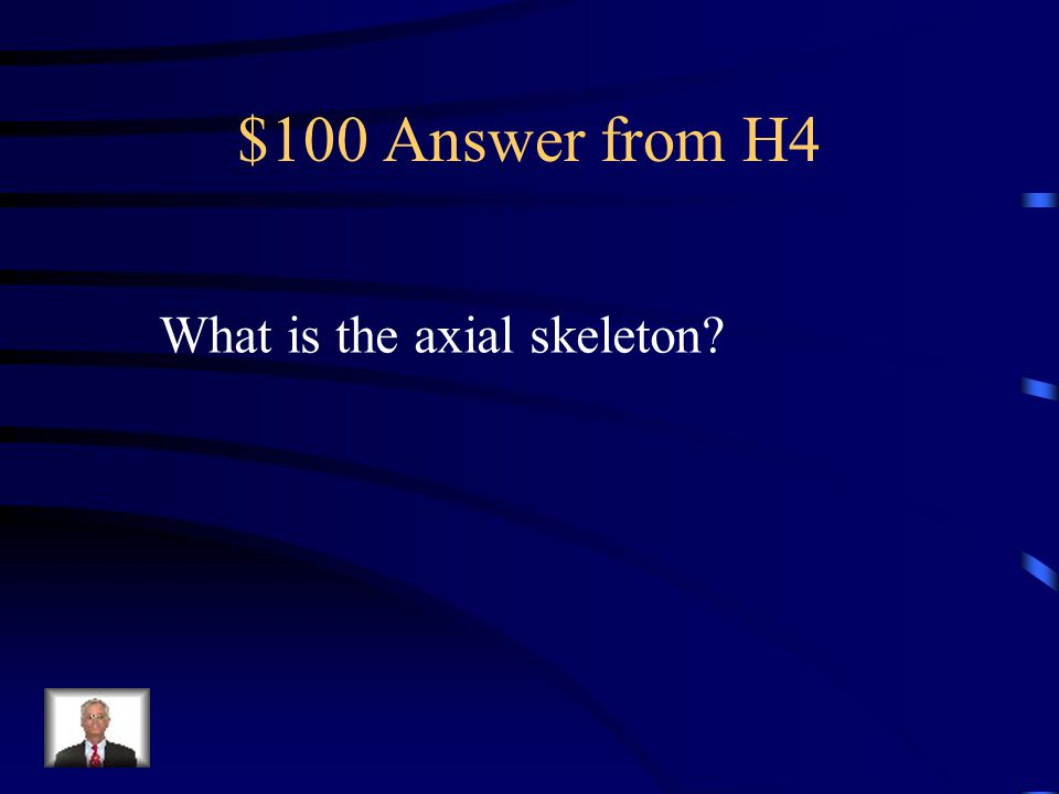 $100 Question from H4 Vertebral column, skull, ribs, sternum and hyoid bone.
