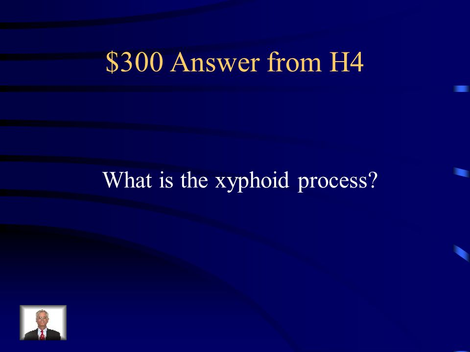 $300 Question from H4 The tip of the sternum.