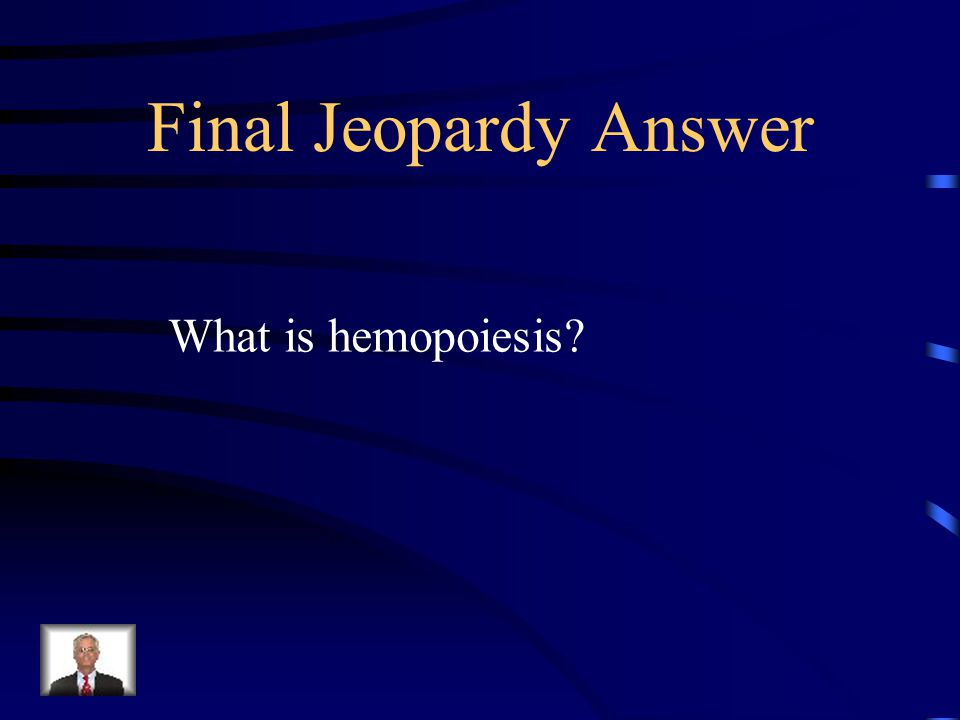 Final Jeopardy This is the process of making Red Blood Cells is called this.