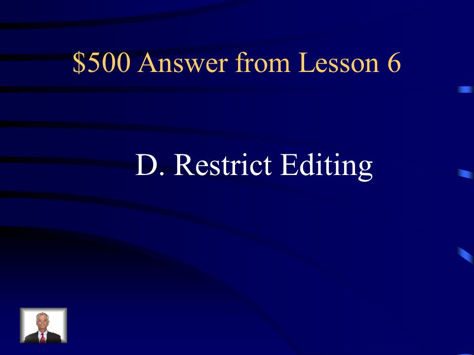 $500 Question from Lesson 6 Which command on the Review Ribbon limits how people edit or format specific parts of a document.