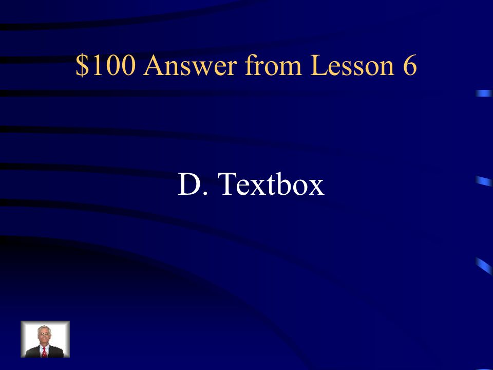 $100 Question from Lesson 6 What command on the Insert Ribbon creates a preformatted placeholder for text in a document? A.Wordart B. Bookmark C. Hype