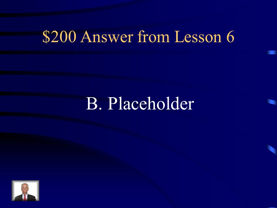 $200 Question from Lesson 6 In a Word 2010 template, which of the following items indicates the location where information should be typed? A.Field B.