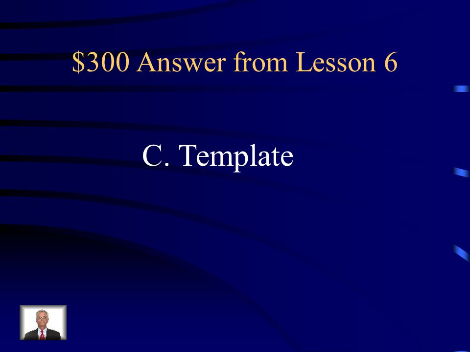 $300 Question from Lesson 6 Which type of file can be selected as the starting point to create a new document the quickest way? A.Boilerplate B. Form