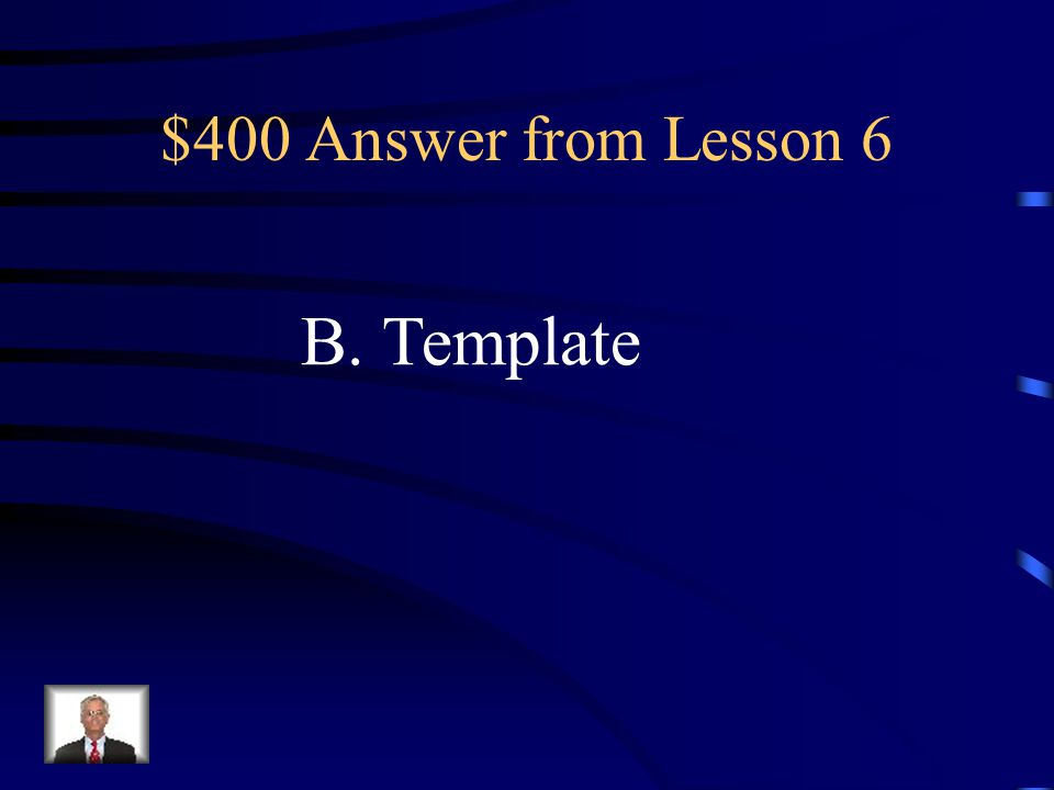 $400 Question from Lesson 6 In Word 2010, which of the following enables a user to format common documents of the same type? A.Formula B. Template C.