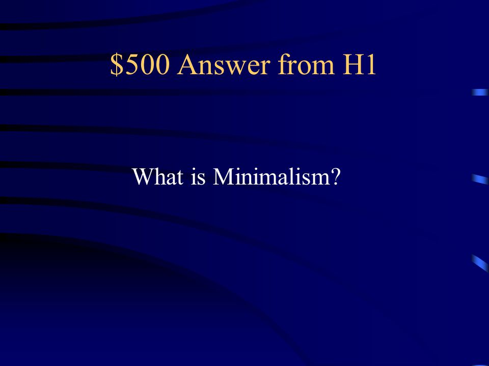 $500 Answer from H1 What is Minimalism