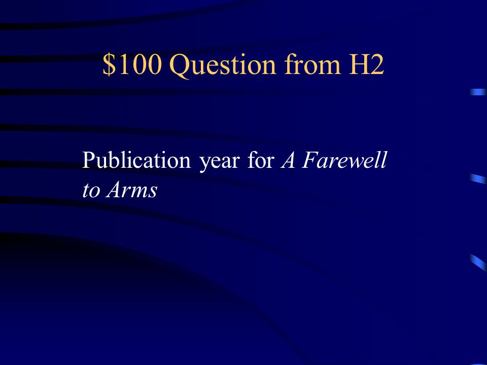 $100 Question from H2 Publication year for A Farewell to Arms