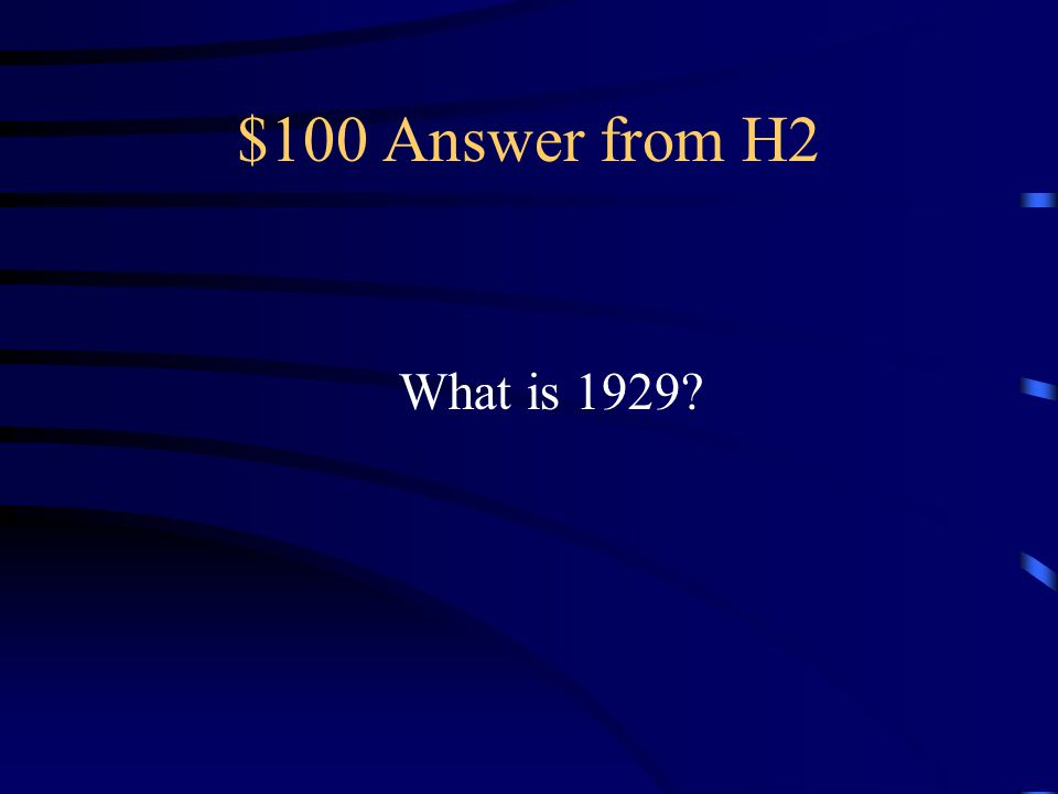 $100 Answer from H2 What is 1929
