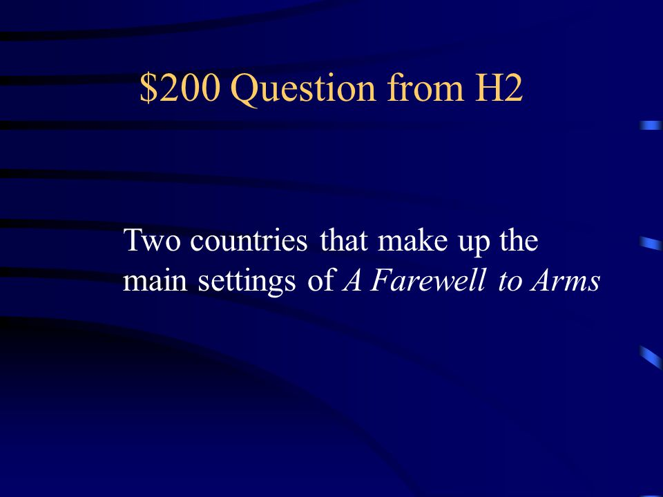 $200 Question from H2 Two countries that make up the main settings of A Farewell to Arms