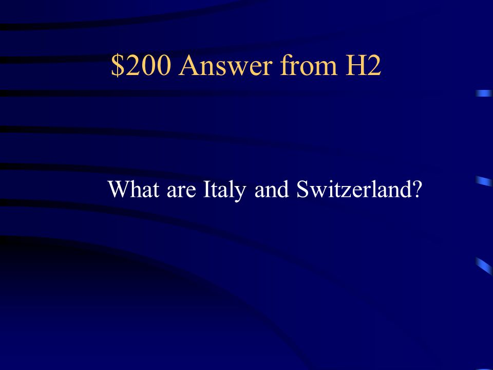 $200 Answer from H2 What are Italy and Switzerland