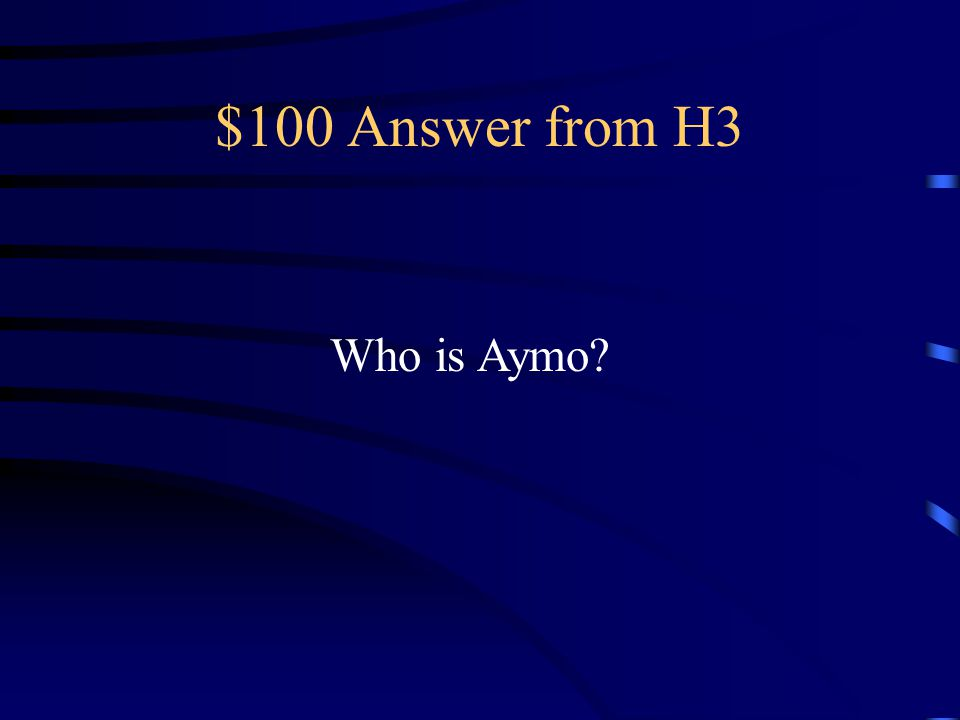 $100 Answer from H3 Who is Aymo