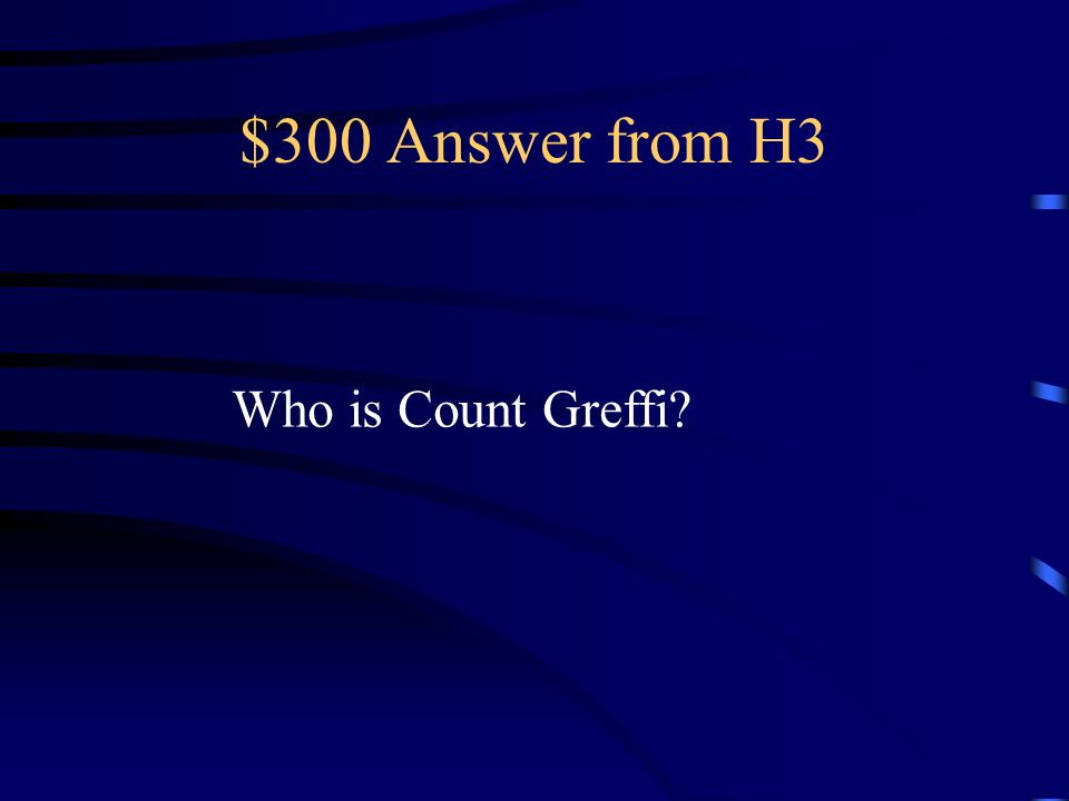 $300 Answer from H3 Who is Count Greffi