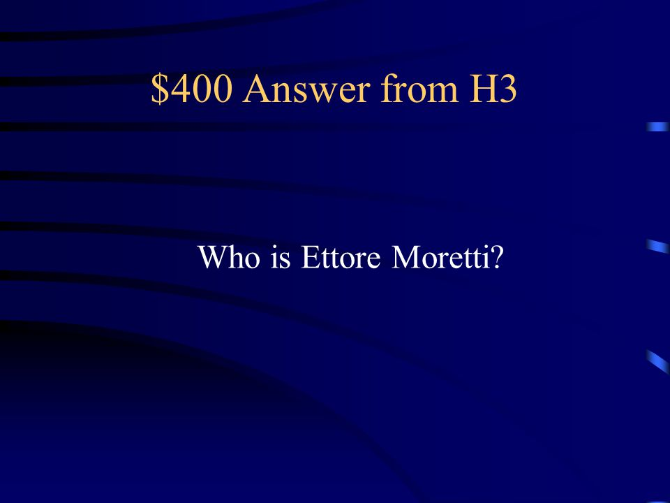 $400 Answer from H3 Who is Ettore Moretti