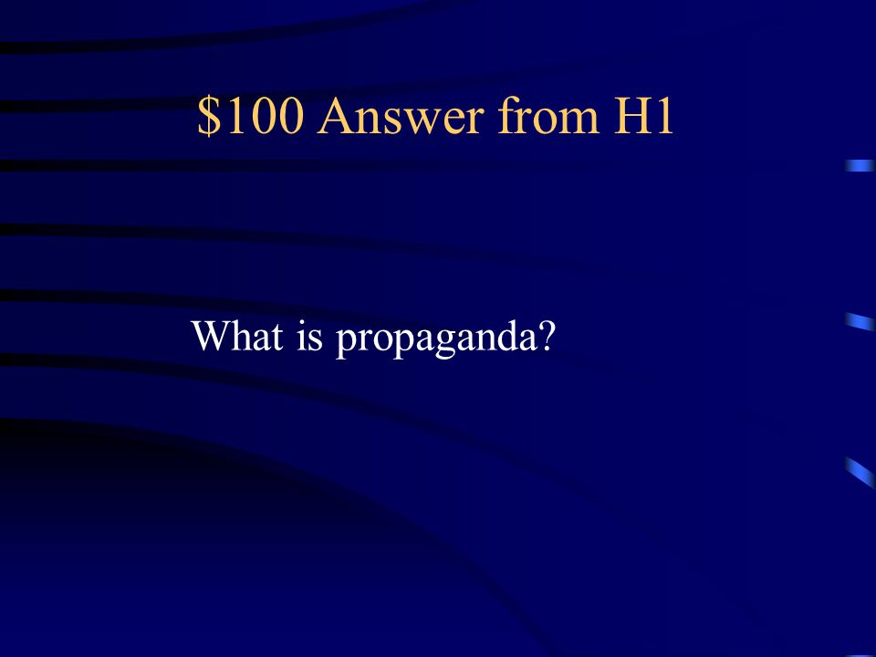 $100 Answer from H1 What is propaganda