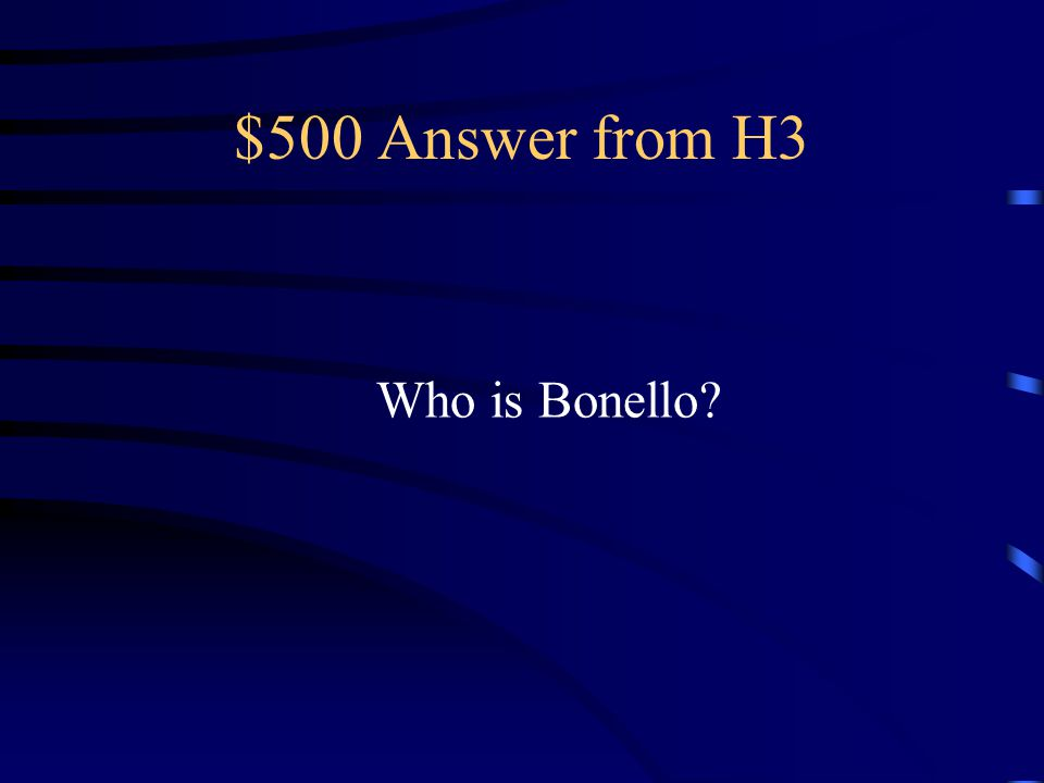 $500 Answer from H3 Who is Bonello