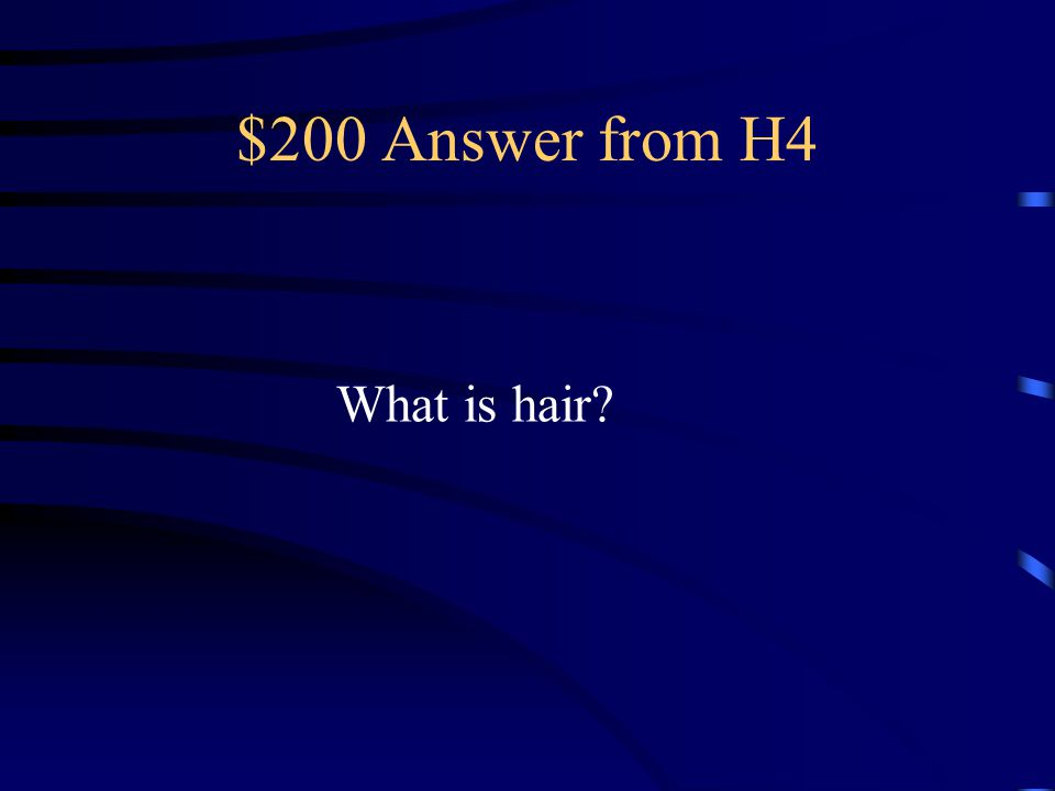 $200 Answer from H4 What is hair