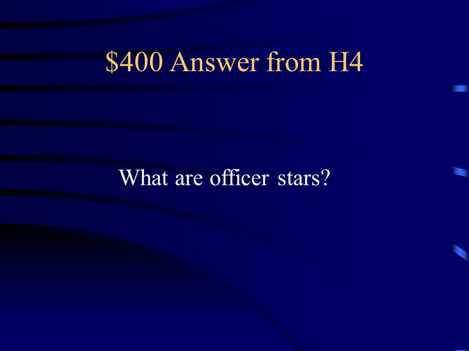 $400 Answer from H4 What are officer stars