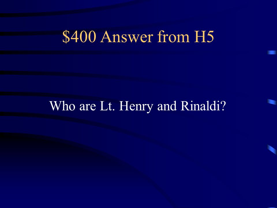 $400 Answer from H5 Who are Lt. Henry and Rinaldi