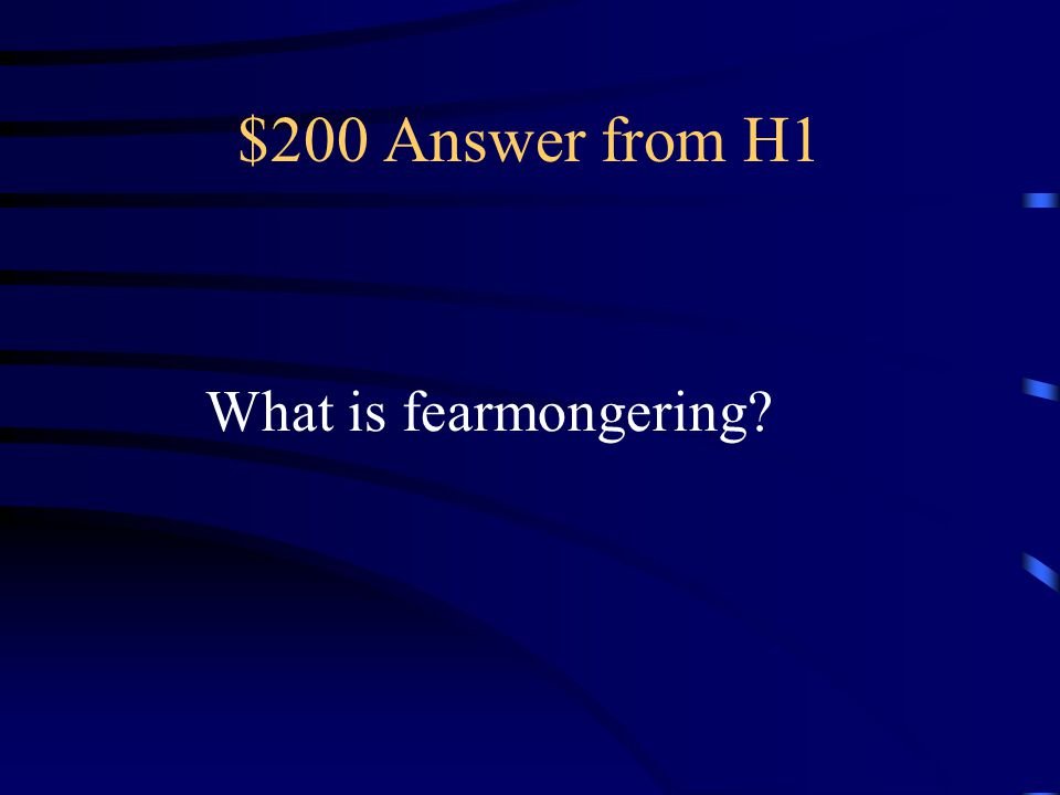 $200 Answer from H1 What is fearmongering