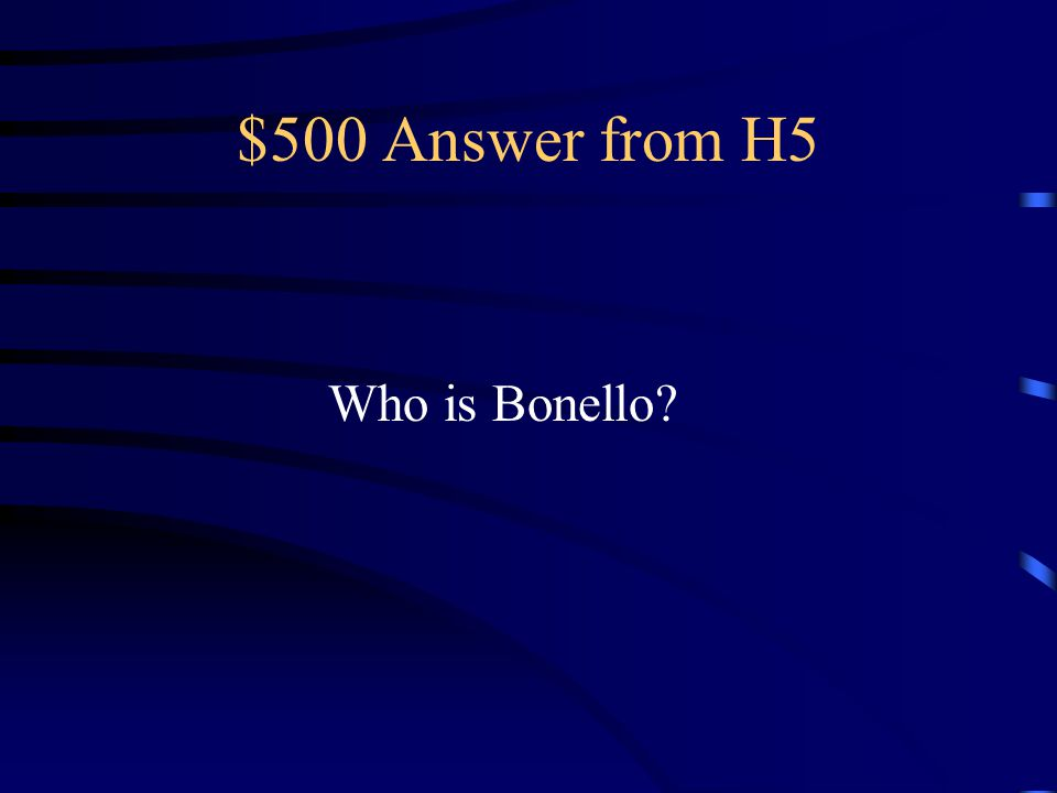$500 Answer from H5 Who is Bonello