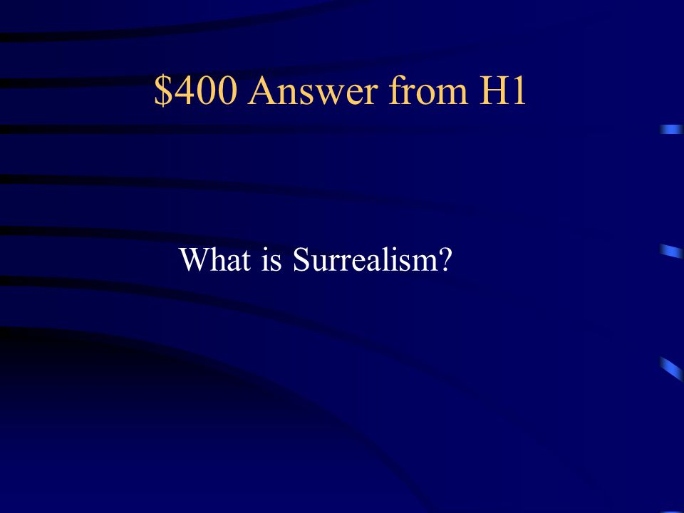 $400 Answer from H1 What is Surrealism
