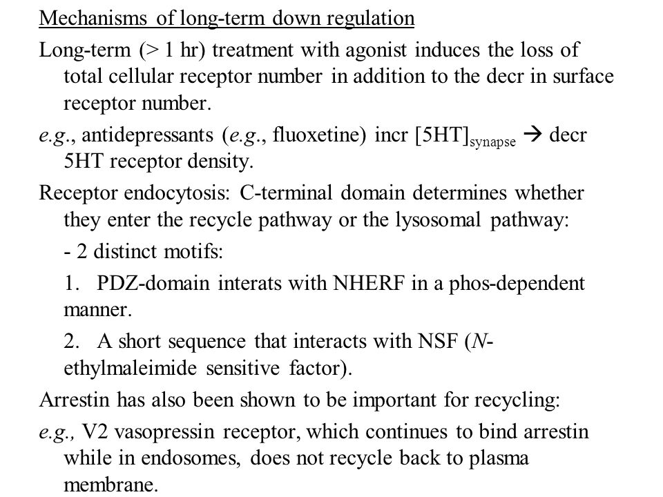 Mechanisms of long-term down regulation Long-term (> 1 hr) treatment with agonist induces the loss of total cellular receptor number in addition to the decr in surface receptor number.