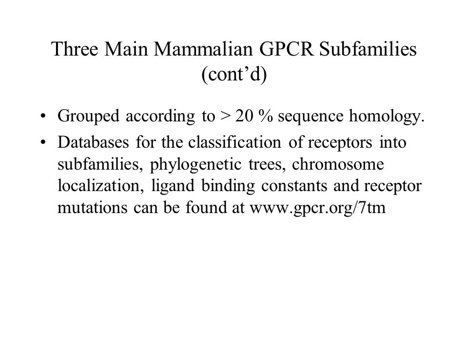 Three Main Mammalian GPCR Subfamilies (cont'd) Grouped according to > 20 % sequence homology.