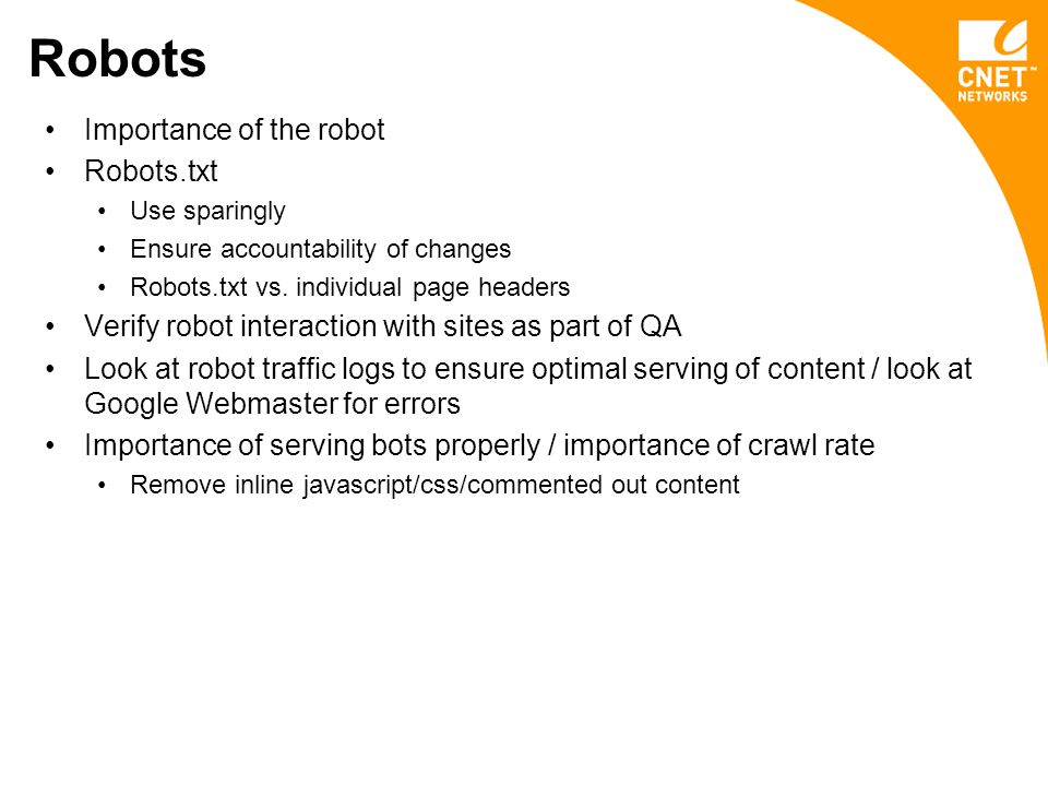 Robots Importance of the robot Robots.txt Use sparingly Ensure accountability of changes Robots.txt vs.