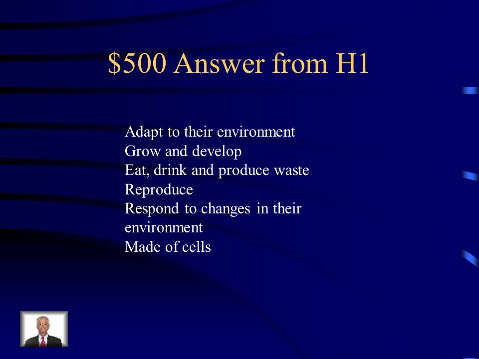 $500 Question from H1 What are the 6 characteristics all living things share
