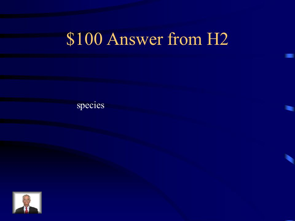 $100 Question from H2 What is the smallest or most specific level of classification