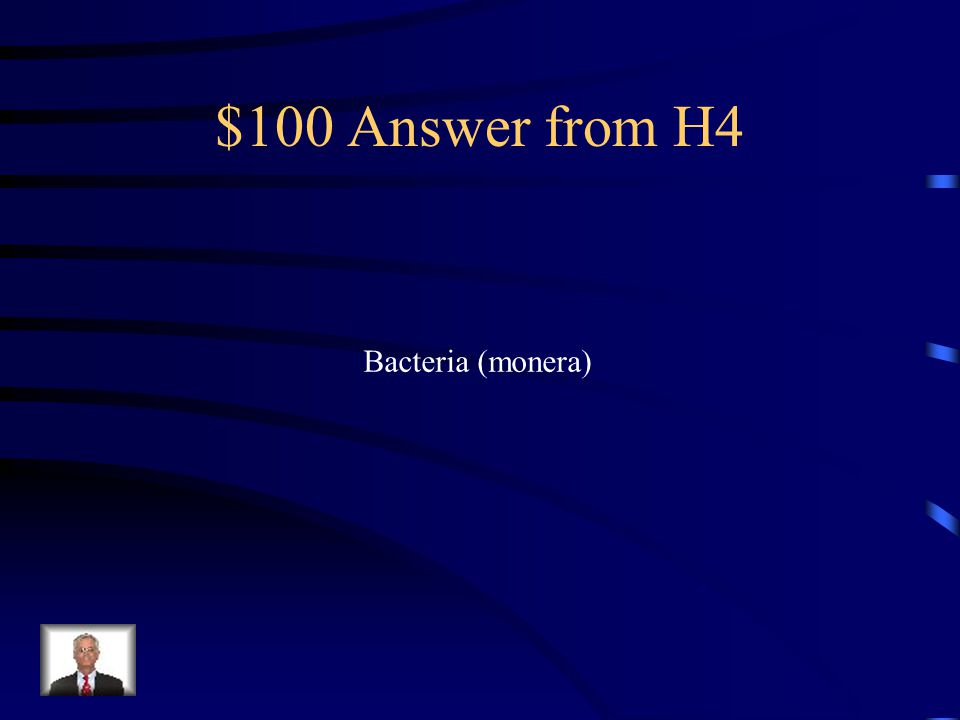 $100 Question from H4 What are single celled organisms that do not have a nucleus