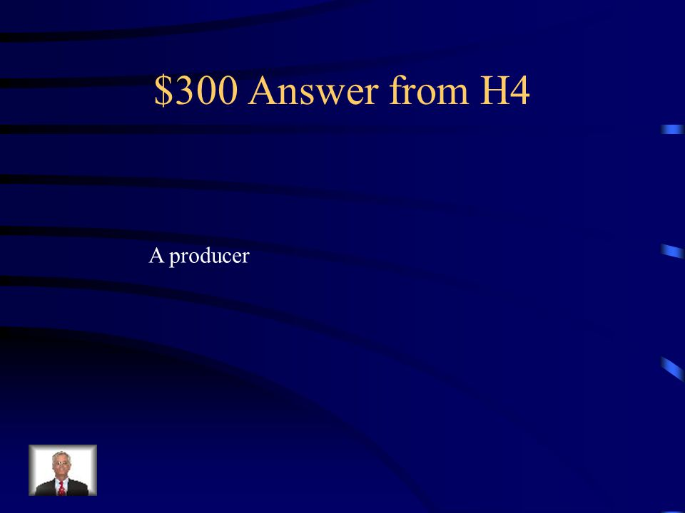 $300 Question from H4 An organism that makes energy from sunlight