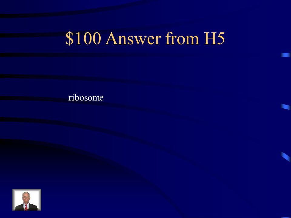 $100 Question from H5 Cell part that is responsible for producing proteins