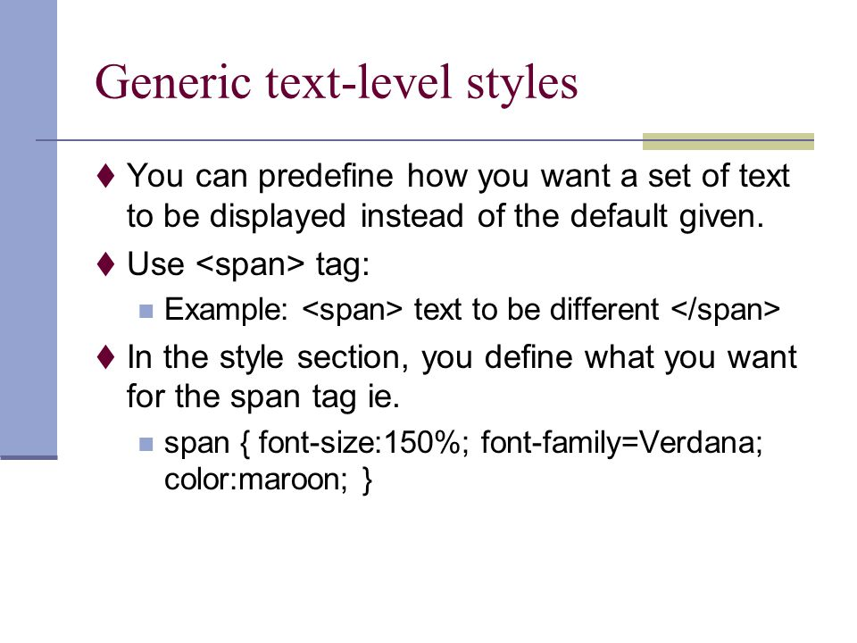 Generic text-level styles  You can predefine how you want a set of text to be displayed instead of the default given.  Use tag: Example: text to be