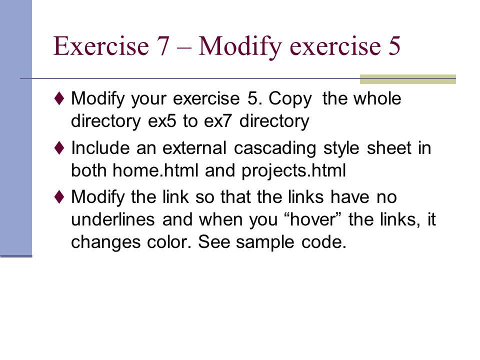 Exercise 7 – Modify exercise 5  Modify your exercise 5.