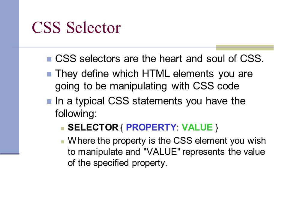 CSS Selector CSS selectors are the heart and soul of CSS.